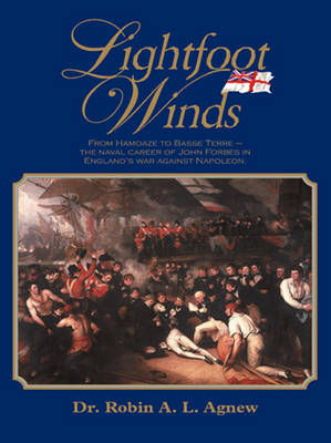 Lightfoot Winds: The Naval Career of John Forbes in England's War Against Napoleon (Paperback)