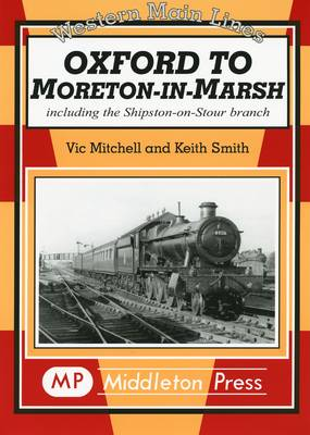 Oxford to Moreton-in-Marsh: Including the Shipston-on-Stour Branch - Western Main Line (Hardback)