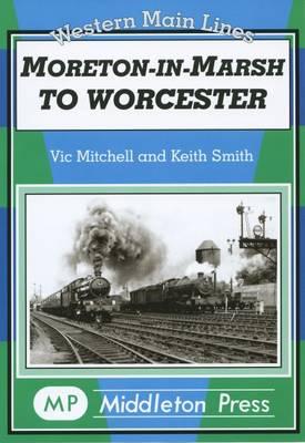 Moreton in Marsh to Worcester (Hardback)