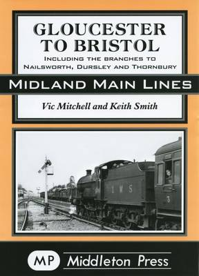 Gloucester to Bristol: Including Branches to Nailsworth, Dursley & Thornbury (Hardback)