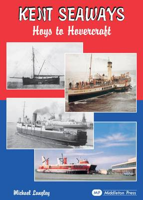 Kent Seaways: Hoys to Hovercrafts (Hardback)