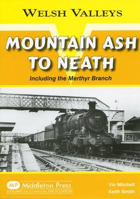 Mountain Ash to Neath: Including the Myrthyr Branch - Welsh Valleys (Hardback)