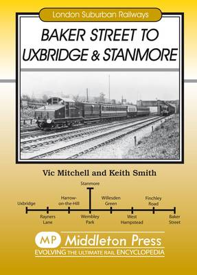 Baker Street to Uxbridge and Stanmore (Hardback)