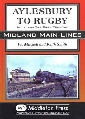 Aylesbury to Rugby: Including Brill and Verney Junction - Midland Main Line (Hardback)