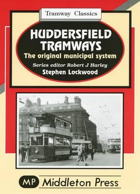 Huddersfield Tramways: The Original Municipal System (Hardback)