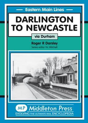 Darlington to Newcastle: Via Durham - Eastern Main Lines (Hardback)