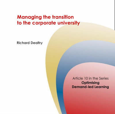 Managing the Transition to the Corporate University: A Synthesis of Client Research - Corporate University Solutions S. No. 10 (Spiral bound)