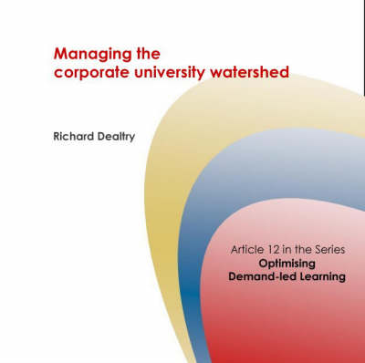 Managing the Corporate University Watershed - Corporate University Solutions S. No. 12 (Spiral bound)