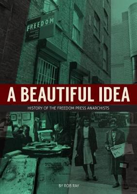 A Beautiful Idea: History of the Freedom Press Anarchists (Paperback)