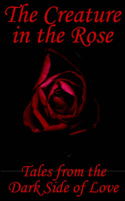 The Creature in the Rose: Tales from the Dark Side of Love (Paperback)