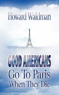 Good Americans Go to Paris When They Die (Paperback)