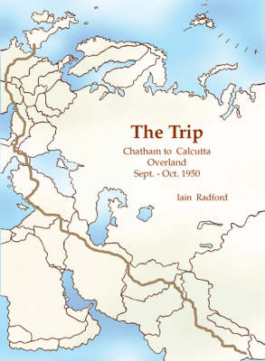 The Trip: Chatham to Calcutta Overland Sept-Oct 1950 (Paperback)