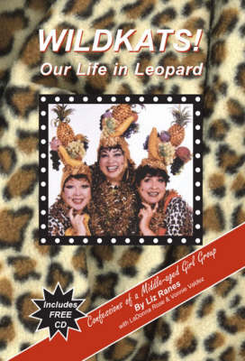 Wildkats! Our Life in Leopard: Confessions of a Middle-aged Girl Group (Paperback)