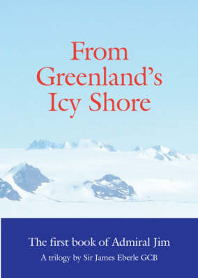 From Greenland's Icy Shore - Admiral Jim: a Trilogy Bk. 1 (Paperback)