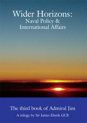 Wider Horizons: Naval Policy and International Affairs - Admiral Jim: a Trilogy Bk. 3 (Paperback)