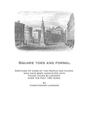 Square Toes and Formal: Sketches of Some of the People and Places Who Have Been Associated with Young, Coles and Langdon Over the Past 180 Years (Paperback)