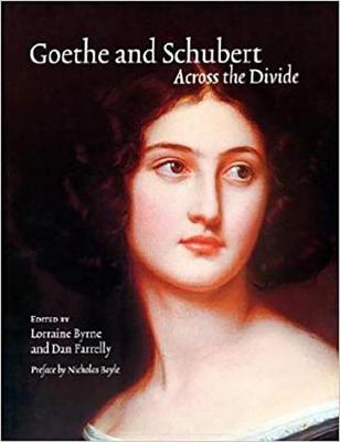Goethe and Schubert -across the Divide: Goethe and Schubert in Perspective and Performance (Paperback)