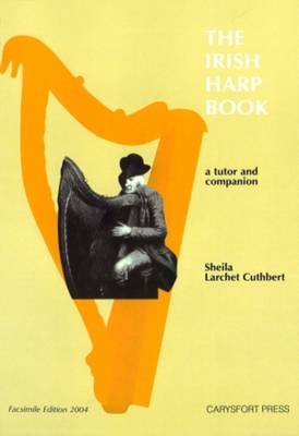 The Irish Harp Book: A Tutor and Companion- Including works by the following:- The Harper-Composers- 17 th -19 th  Century Irish Composers- Contemporary Irish Composers (work for this volume commissioned by Cairde na Cruite)- Facsimile Edition - Carysfort Press Ltd. 508 (Paperback)