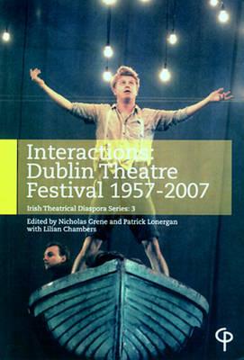 Interactions: Dublin Theatre Festival 1957-2007 - Irish Theatrical Diaspora S. No. 3 (Paperback)