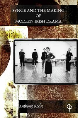 Synge and the Making of Modern Irish Drama (Paperback)