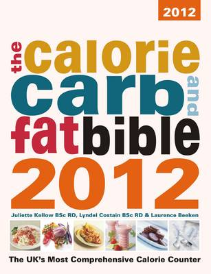 The Calorie, Carb & Fat Bible 2012: The UK's Most Comprehensive Calorie Counter (Paperback)