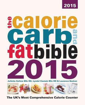 The Calorie, Carb and Fat Bible 2015: The UK's Most Comprehensive Calorie Counter (Paperback)