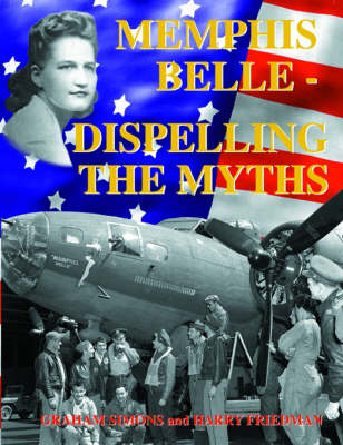 """Memphis Belle"": Dispelling the Myths (Hardback)"