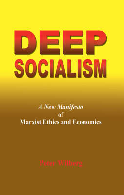Deep Socialism: A New Manifesto of Marxist Ethics and Economics (Paperback)