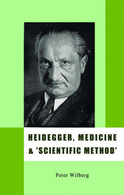 Heidegger, Medicine and Scientific Method: The Unheeded Message of the Zollikon Seminars (Paperback)