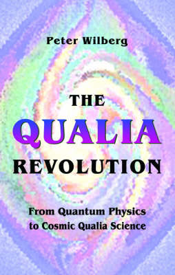 The Qualia Revolution: From Quantum Physics to Cosmic Qualia Science (Paperback)