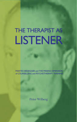 The Therapist as Listener: Martin Heidegger and the Missing Dimension of Psychotherapy (Paperback)
