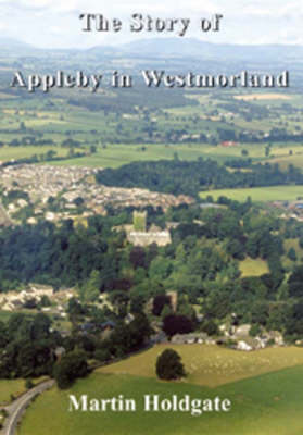 The Story of Appleby in Westmorland (Hardback)