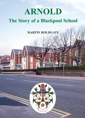 Arnold: The Story of a Blackpool School (Leather / fine binding)