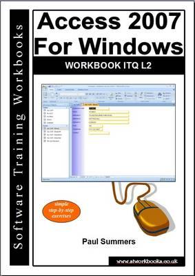 Access 2007 for Windows Workbook Itq L2 (Paperback)