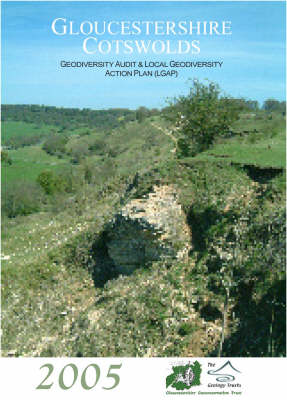 Gloucestershire Cotswolds Geodiversity Audit and Local Geodiversity Action Plan (LGAP) (Paperback)