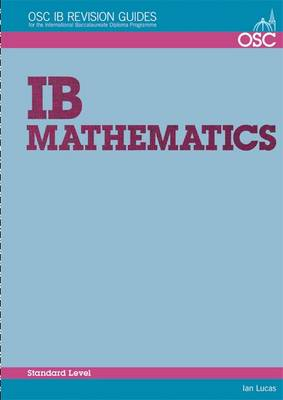 IB Mathematics Standard Level: For Exams Until November 2013 Only - OSC IB Revision Guides for the International Baccalaureate Diploma (Paperback)
