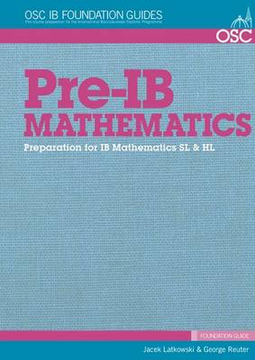 Pre-IB Mathematics: Preparation for IB Mathematics SL & HL: SL and HL - OSC IB Foundation Guides; Pre-course Preparation for the IB Diploma (Spiral bound)