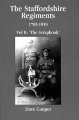 Staffordshire Regiments II: 1705-1919 the Scrapbook (Paperback)