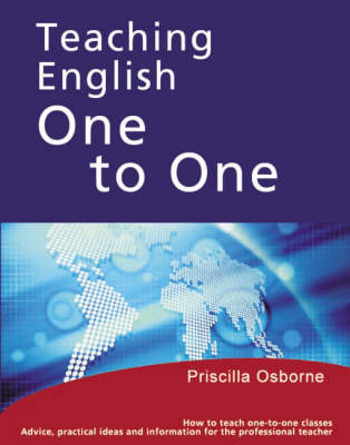 Teaching English One to One: How to Teach One to One Classes - For the Professional English Language Teacher (Paperback)