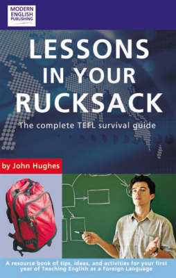 Lessons in Your Rucksack: The Complete TEFL Survival Guide (Paperback)