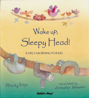 Wake Up, Sleepy Head!: Early Morning Poems - Poems for the Young (Paperback)