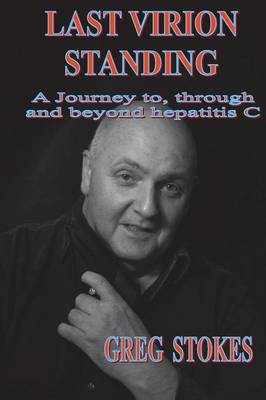 Last Virion Standing: A Journey to, Through and Beyond Hepatitis C (Paperback)