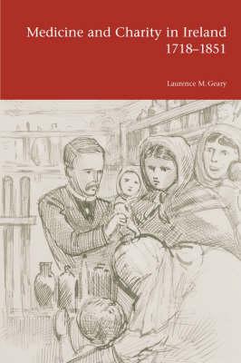 Medicine and Charity in Ireland 1718-1851 (Hardback)