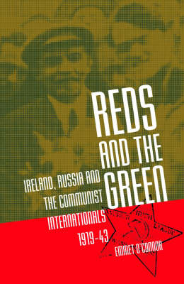 Reds and the Green: Ireland, Russia and the Communist Internationals, 1919-43 (Hardback)