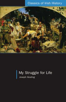 My Struggle for Life - Classics of Irish History (Paperback)