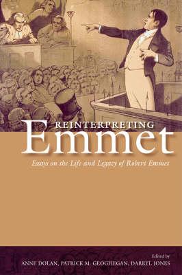 Reinterpreting Emmet: Essays on the Life and Legacy of Robert Emmet (Paperback)