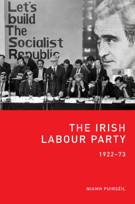 The Irish Labour Party 1922-73 (Hardback)