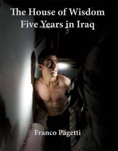 The House of Wisdom: Five Years in Iraq (Hardback)