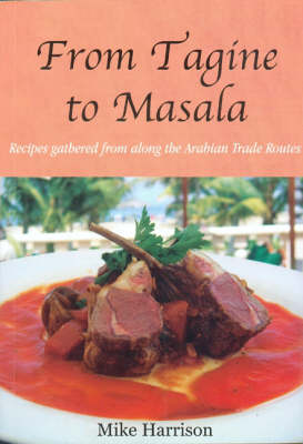 From Tagine to Masala: Recipes Gathered from Along the Arabian Trade Routes (Paperback)