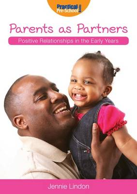 Parents as Partners - Positive Relationships in the Early Years v. 1 (Paperback)